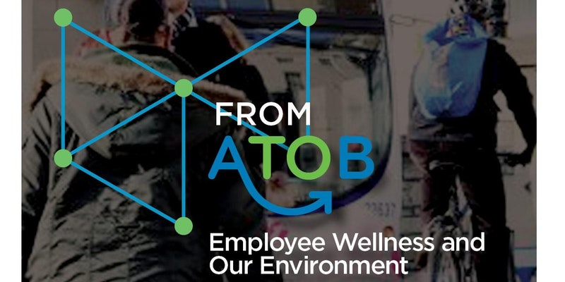 2018 Speaker Event – From A to B: Employee Wellness & Our Environment